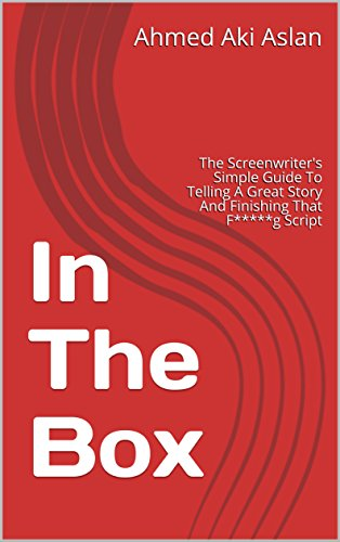 Great Finishing (In The Box: The Screenwriter's Simple Guide To Telling A Great Story And Finishing That F*****g Script)