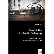 Possibilities of a Poetic Pedagogy by Debb Hurlock (2008-07-08)