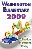 Washington Elementary 2009;A Collection of Student Poetry, Washington Elementary, 1421890941