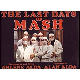 The Last Days Of Mash Photographs And Notes Alan Alda Arlene Alda