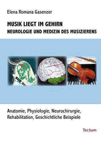 Musik liegt im Gehirn: Neurologie und Medizin des Musizierens
