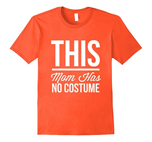 Cool Costumes For Moms - Mens This Mom Has No Costume Cool T-shirt Small Orange