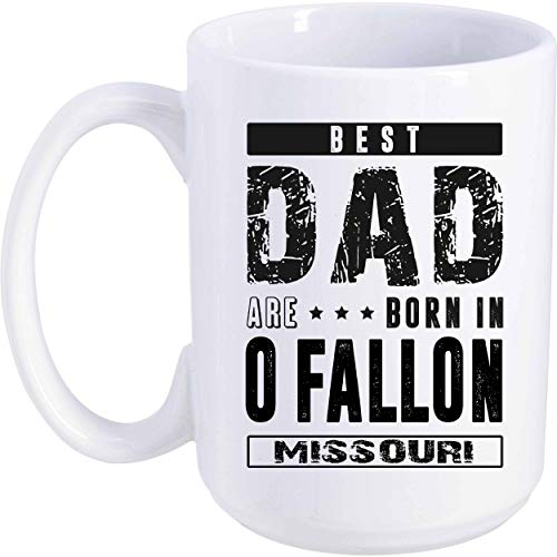 Father's Day Gift From Daughter, Son - Best Dad Are Born In O'Fallon Missouri MO - Funny Gift Ideas For Papa, Grandpa - Father Day Coffee Mug 15 oz -