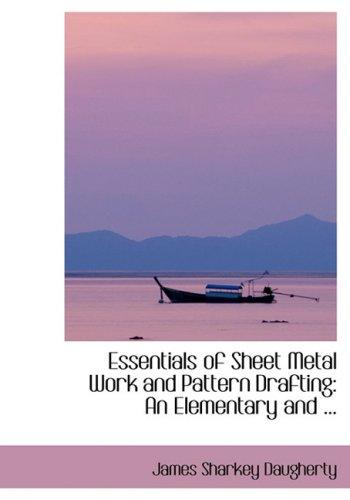 Essentials of Sheet Metal Work and Pattern Drafting (Bibliobazaar Reproduction) pdf epub