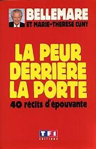 La peur derrière la porte. 40 récits d'épouvante par Pierre Bellemare