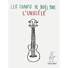 Les chants de Noël pour l'Ukulélé: Chansons faciles en partitions et tablatures (French Edition)