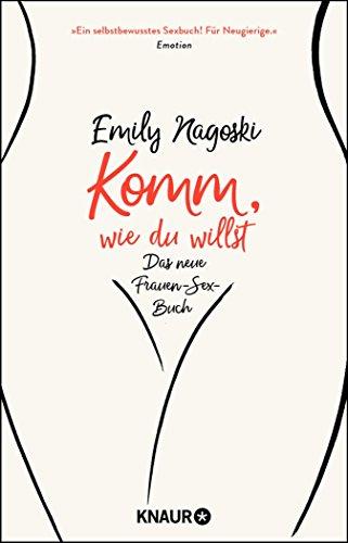 Komm, wie du willst: Das neue Frauen-Sex-Buch (German Edition)