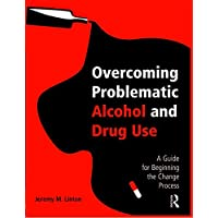 Overcoming Problematic Alcohol and Drug Use: A Guide for Beginning the Change Process