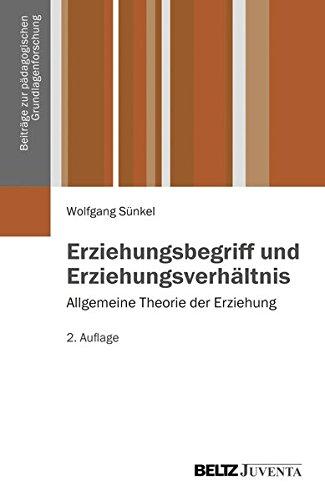 Erziehungsbegriff und Erziehungsverhältnis: Allgemeine Theorie der Erziehung Band 1 (Beiträge zur pädagogischen Grundlagenforschung)