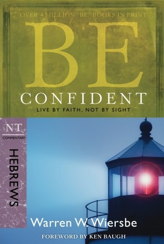 Be Confident (Hebrews): Live by Faith, Not by Sight (The BE Series - Carlsbad In Outlet Stores