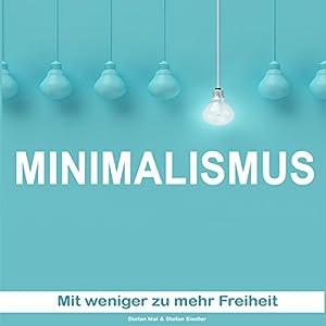 Minimalismus: Mit weniger mehr Freiheit Hörbuch