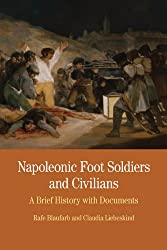 Napoleonic Foot Soldiers and Civilians: A Brief History with Documents (Bedford Cultural Editions Series)