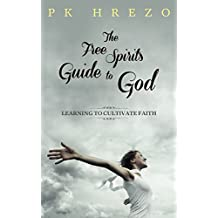 The Free Spirit's Guide to God: Learning to Cultivate Faith