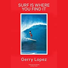 Surf Is Where You Find It Audiobook by Gerry Lopez Narrated by Danny Campbell