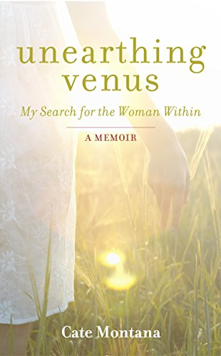 Unearthing Venus: My Search for the Woman Within by [Montana, Cate]