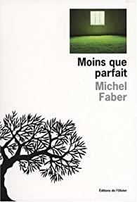Moins que parfait par Michel Faber