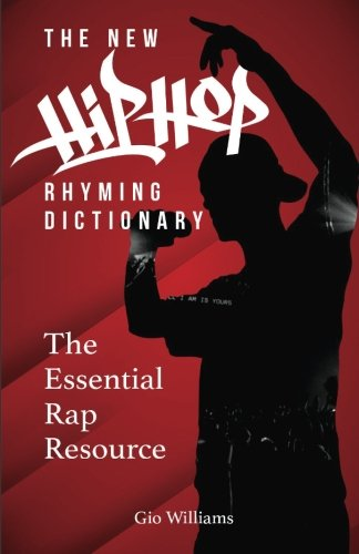 The New Hip Hop Rhyming Dictionary: The Essential Rap Resource for Rappers and Songwriters (Songwriters Rhyming Dictionary)