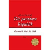 Die paradoxe Republik: Österreich 1945 bis 2015