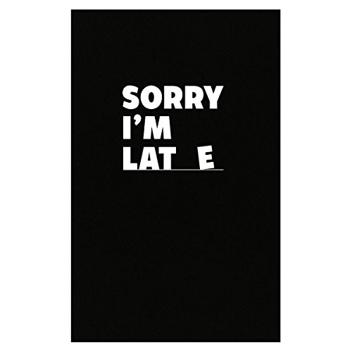 Sorry I'm Late No Excuse For Being Late Is Valid Cool Design - Poster
