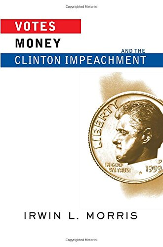 Votes, Money, And The Clinton Impeachment (Transforming American Politics)