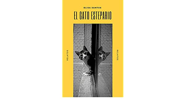 Amazon.com: EL GATO ESTEPARIO: Relatos (Spanish Edition) eBook: Elisa Santos: Kindle Store