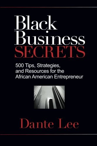 Books : Black Business Secrets: 500 Tips, Strategies, and Resources for the African American Entrepreneur by Dante Lee (2010-11-15)