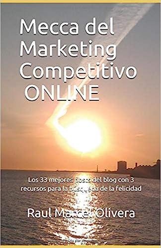 ... del Marketing Competitivo ONLINE: Los 33 Mejores Posts del Blog con 3 Recursos para la Búsqueda de la Felicidad: Amazon.es: Raul Marcel Olivera: Libros
