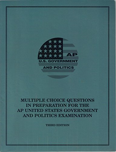 AP U.S. Government and Politics (Multiple Choice Questions in preparation for the AP US Goverment and Politics Examination) (Ap Government And Politics Multiple Choice Questions)