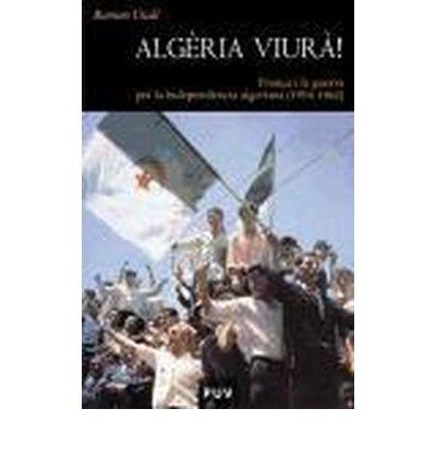 Alg?ria viur?! : Fran?a i la guerra per la independ?ncia algeriana (1954-1962) (Paperback)(Spanish) - Common