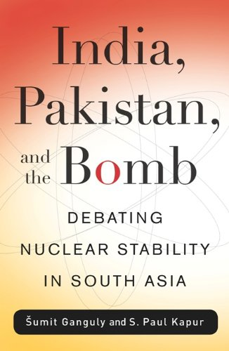 India, Pakistan, and the Bomb: Debating Nuclear Stability in South Asia (Contemporary Asia in the World)