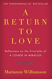 A Return To Love Reflections On The Principles Of Course In Miracles