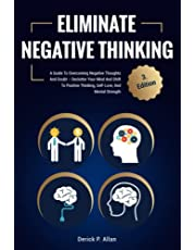 Eliminate Negative Thinking and Anxiety: A Guide to Overcoming Psychological Disorder and Negative Thoughts - Declutter your Mind and Shift to Positive Thinking, Self-Love and Mental Strength