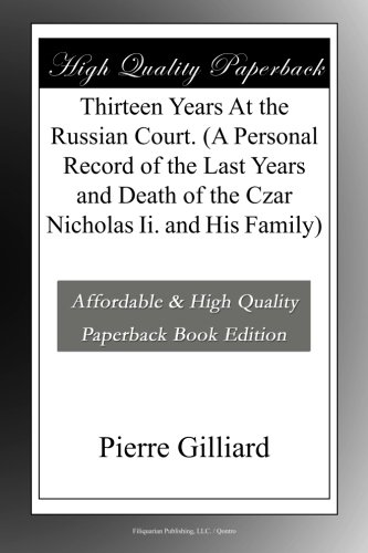Thirteen Years At the Russian Court. (A Personal Record of the Last Years and Death of the Czar Nicholas Ii. and His Family) pdf epub