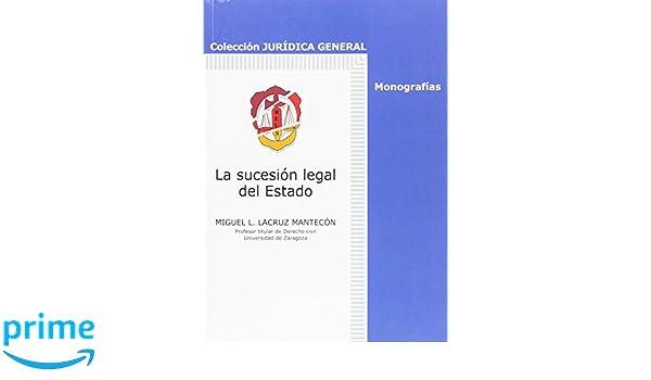 La sucesión legal del Estado Jurídica general-Monografías: Amazon.es: Miguel L. Lacruz Mantecón: Libros