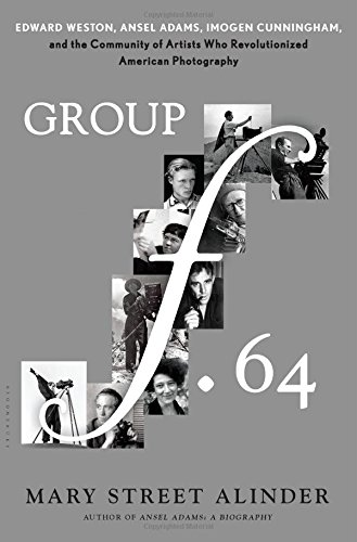 Group f.64: Edward Weston, Ansel Adams, Imogen Cunningham, and the Community of Artists Who Revolutionized American Photography [Mary Street Alinder] (Tapa Dura)