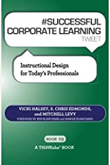 #SUCCESSFUL CORPORATE LEARNING tweet Book03: Instructional Design for Today?s Professionals by Vicki Halsey (2012-12-27)