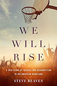 We Will Rise: A True Story of Tragedy and Resurrection in the American Heartland