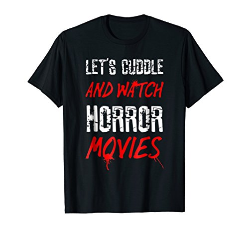 Let's Cuddle Watch Horror Movies T-shirt