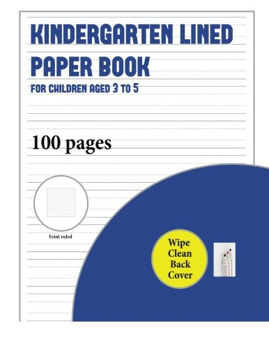 Kindergarten Lined Paper Book for Children Aged 3 to 5 (with wipe clean page): 100 handwriting practice pages for children aged 3 to 6: this book ... like to practice ()
