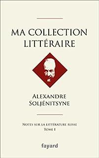 Ma collection littéraire : notes sur la littérature russe, Soljénitsyne, Alexandre