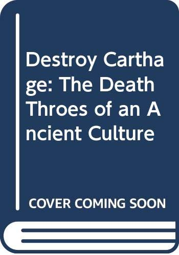 Destroy Carthage!: The death throes of an ancient culture
