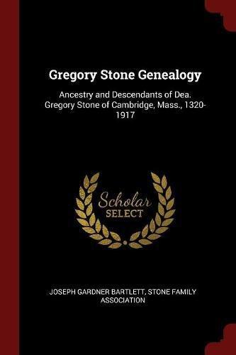 Gregory Stone Genealogy: Ancestry and Descendants of Dea. Gregory Stone of Cambridge, Mass., 1320-1917 (Joseph Stone)