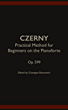 Practical Method for Beginners on the Pianoforte , Op. 599 (English Edition)