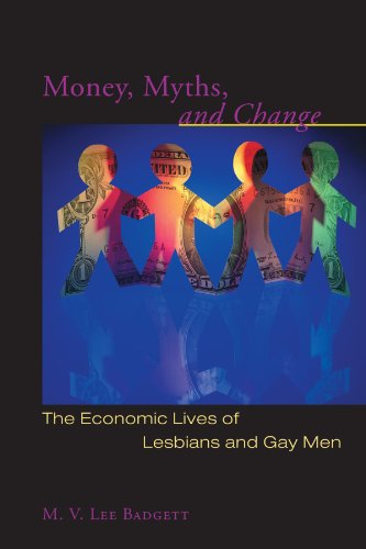Money, Myths, and Change: The Economic Lives of Lesbians and Gay Men (Worlds of Desire: The Chicago Series on Sexuality, Gender, and Culture) (Money Myths And Change)