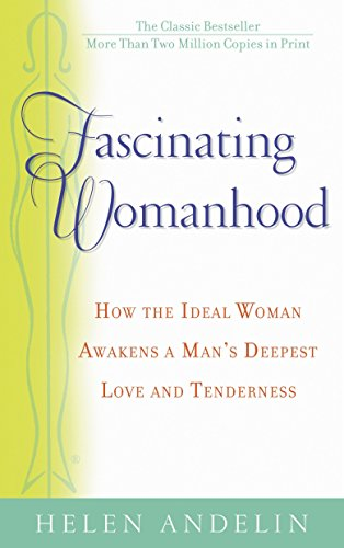 Download fascinating womanhood how the ideal woman awakens a man s download fascinating womanhood how the ideal woman awakens a man s deepest love and tenderness by helen andelin pdf full ebook online fandeluxe Images