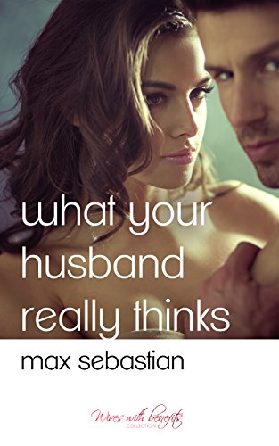 What-Your-Husband-Really-Thinks-Wives-with-Benefits-Collection