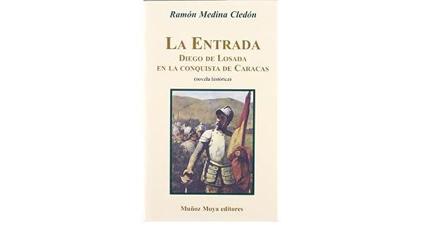 La entrada: Diego de losada en la conquista de Caracas: Amazon.es: Ramon Medina Cledon: Libros
