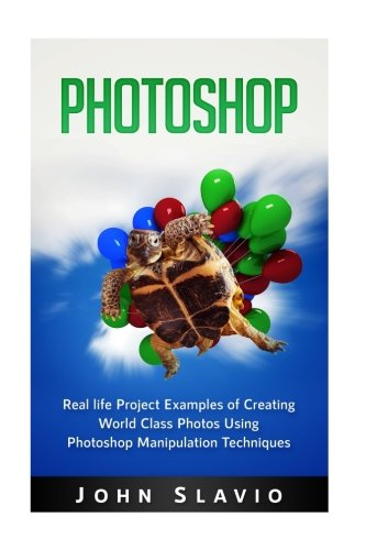 Real Life Photo - Photoshop: Real life Project Examples of Creating World Class Photos Using Photoshop Manipulation Techniques (A Beginners Guide to Mastering Graphic ... Photoshop and Digital Photography) (Volume 1)