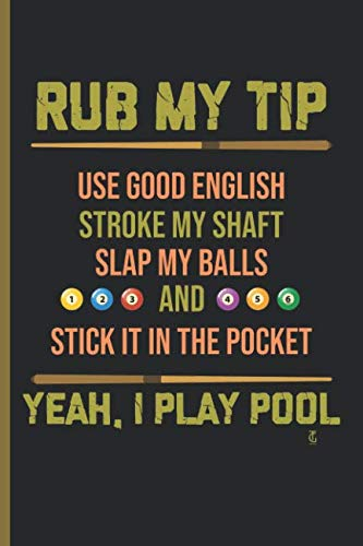 Rub my tip Yeah I play Pool: for Training Log and Diary  Training Journal For Billiard Players (6