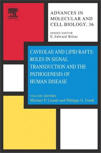 Caveolae and Lipid Rafts: Roles in Signal Transduction and the Pathogenesis of Human Disease, Volume 36 (Advances in Molecular and Cell Biology)